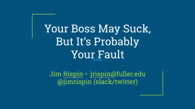 Your Boss May Suck, But It's Probably Your Fault
